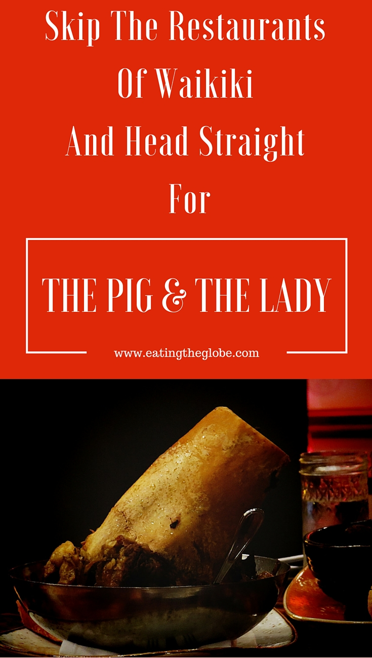 Why You Should Skip The Waikiki Restaurants And Head Straight For The Pig And The Lady In Honolulu